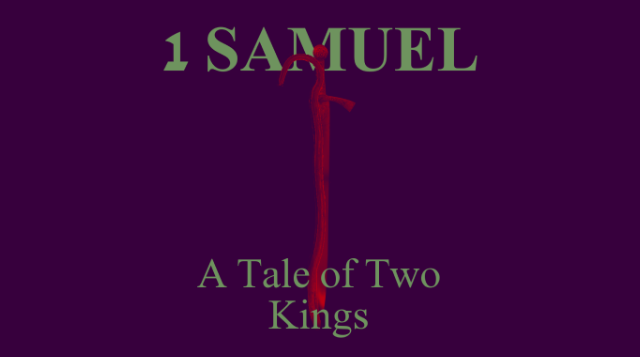 1 Samuel: A Tale of Two Kings
